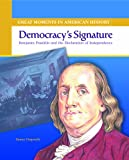 Fingeroth, Danny: Democracy's Signature: Benjamin Franklin and the Declaration of Independence (Great Moments in American History)