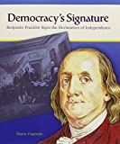 Fingeroth, Danny: Democracy's Signature: Benjamin Franklin Signs the Declaration of Independence