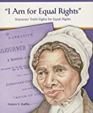 Ruffin, Frances E.: I Am for Equal Rights: Sojourner Truth Fights for Equal Rights