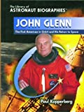Kupperberg, Paul: John Glenn: The First American in Orbit and His Return to Space (The Library of Astronaut Biographies)