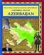 A Historical Atlas of Azerbaijan (Historical…