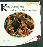 Kids During the Industrial Revolution…