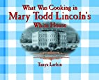 What Was Cooking in Mary Todd Lincoln's…