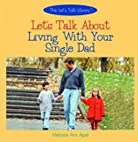 Apel, Melanie Ann: Let&#39;s Talk About Living With Your Single Dad