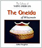 The Oneida of Wisconsin by Gillian Houghton