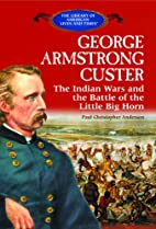 George Armstrong Custer: The Indian Wars and…