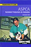 Rosen Publishing Group: Asociacion Para LA Prevencion De LA Crueldad De Los Animales, Aspca/the Association for the Prevention of Cruelty to Animals