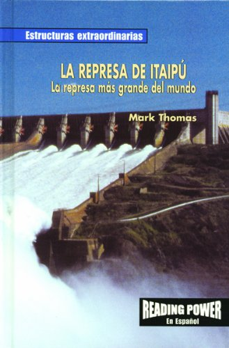 la-represa-de-itaipu-the-itaipu-dam-la-represa-mas-grande-del-mundo-estructuras-extraordinarias-spanish-edition