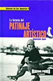 Rosen Publishing Group: LA Historia Del Patinaje Artistico/the Story of Figure Skating
