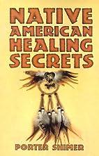 Native American Healing Secrets by Porter…
