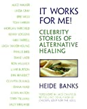 Canfield, Jack: It Works for Me: Celebrity Stories of Alternative Healing