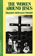 The Women around Jesus by Elisabeth…