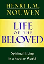 Life of The Beloved: Spiritual Living in a…