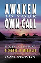 Awaken To Your Own Call: Exploring A Course…
