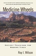 Medicine Wheels: Ancient Teachings for…