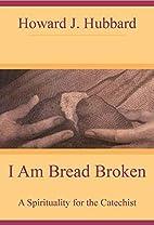 I Am Bread Broken: A Spirituality for the…