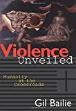 Bailie, Gil: Violence Unveiled: Humanity at the Crossroads
