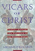 Vicars Of Christ: Popes, Power, & Politics…