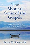 Somerville, James M.: The Mystical Sense of the Gospels: A Handbook for Contemplatives