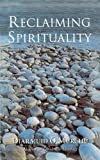 O Murchu, Diarmuid: Reclaiming Spirituality: A New Spiritual Framework for Today's World