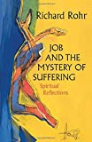 Rohr, Richard: Job and the Mystery of Suffering: Spiritual Reflections