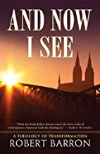 And Now I See . . .: A Theology of…