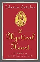 A Mystical Heart: 52 Weeks in the Presence…