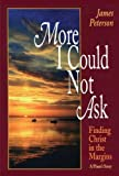 Peterson, James: More I Could Not Ask: Finding Christ in the Margins: A Priest's Story
