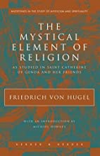 The mystical element of religion : as…
