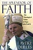 Dulles, Avery: The Splendor of Faith: The Theological Vision of Pope John Paul II