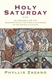 Zagano, Phyllis: Holy Saturday: An Argument for the Reinstitution of the Female Diaconate in the Catholic Church