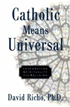 Catholic Means Universal: Integrating…