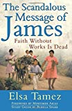 Tamez, Elsa: The Scandalous Message of James: Faith Without Works Is Dead