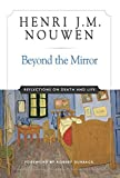 Nouwen, Henri J.M.: Beyond the Mirror: Reflections on Death and Life