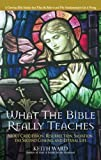 Ward, Keith: What the Bible Really Teaches Us: About Crucifixion, Resurrection, Salvation, the Second Coming, And Eternal Life