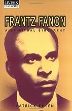 Frantz Fanon: A Spiritual Biography (Lives &…