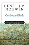 Nouwen, Henri J.M.: Our Second Birth: Christian Reflections on Death and New Life