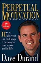 Perpetual Motivation: How to Light Your Fire…