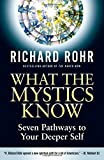 Rohr, Richard: What the Mystics Know: Seven Profound Principles for Discovering Your Deeper Self