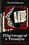 Patterson, David: Pilgrimage of a Proselyte: From Auschwitz to Jerusalem