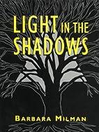 Light in the Shadows by Barbara Milman