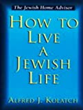 Kolatoh, Alfred J.: How to Live a Jewish Life