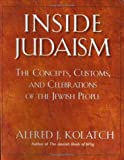 Alfred J. Kolatch: Inside Judaism: The Concepts, Customs, And Celebrations of the Jewish People