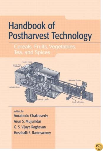 Handbook of Postharvest Technology: Cereals, Fruits, Vegetables, Tea, and Spices (Books in Soils, Plants & the Environment)