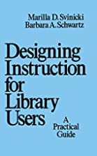 Designing Instruction for Library Users…