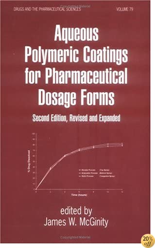 Aqueous Polymeric Coatings for Pharmaceutical Dosage Forms, Second Edition (Drugs and the Pharmaceutical Sciences)