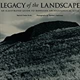 Kirch, Patrick Vinton: Legacy of the Landscape: An Illustrated Guide to Hawaiian Archaeological Sites