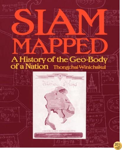 Siam Mapped: A History of the Geo-Body of a Nation