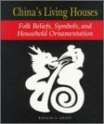 Knapp, Ronald G.: China's Living Houses: Folk Beliefs, Symbols, and Household Ornamentation