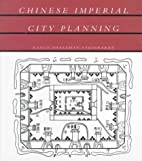 Chinese Imperial City Planning by Nancy…